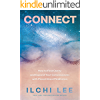 Connect: How to Find Clarity and Expand Your Consciousness with Pineal Gland Meditation