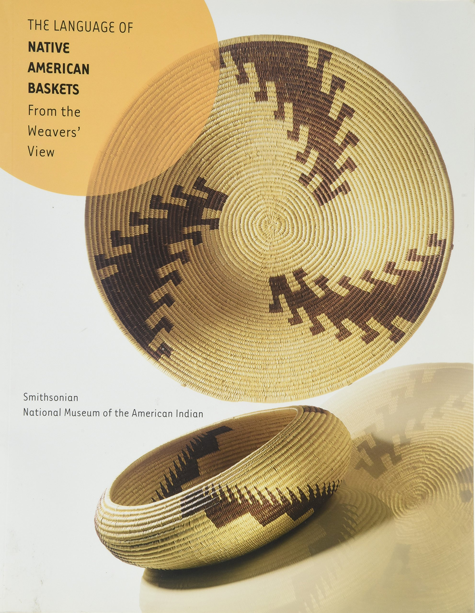 The Language of Native American Baskets: From the Weavers' View by Natl Museum of the Amer Indian