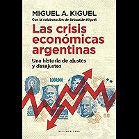 Las crisis económicas argentinas: Una historia de ajustes y desajustes (Spanish Edition)