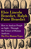 How to Analyze People on Sight - Through the Science of Human Analysis: The Five Human Types (English Edition)