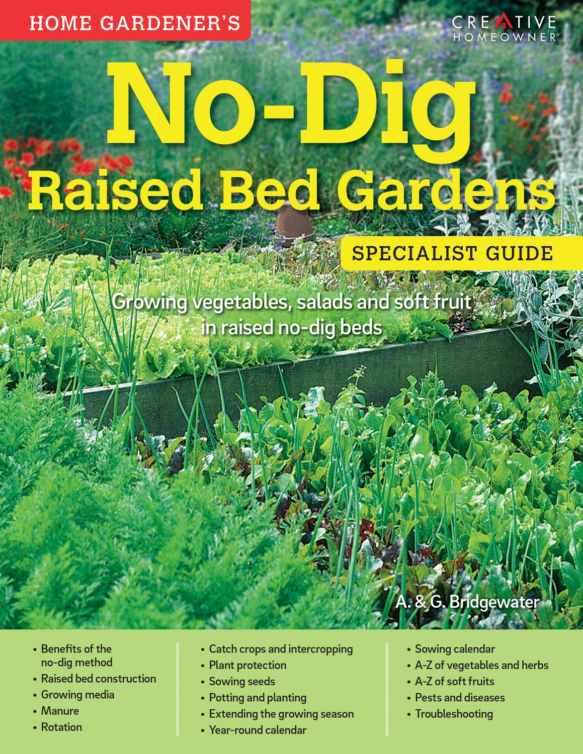 Home Gardener's No-Dig Raised Bed Gardens: Growing Vegetables, Salads and Soft Fruit in Raised No-Dig Beds (Creative Homeowner) Over 200 Photos, ...