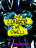 The Longer We Dwell: A College Coming-of-Age Story (Billie Dixon Book 2)