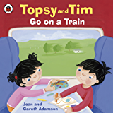 Topsy and Tim: Go on a Train: Go on a Train