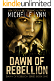 Dawn of Rebellion (Dawn of Rebellion Series Book 1)