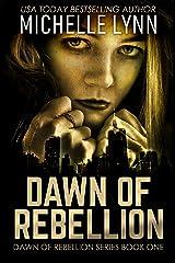 Dawn of Rebellion (Dawn of Rebellion Series Book 1) Kindle Edition