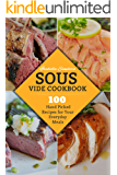 Sous Vide Cookbook: 100 Hand Picked Recipes For Your Everyday Meals