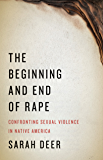 The Beginning and End of Rape: Confronting Sexual Violence in Native America