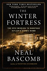 The Winter Fortress: The Epic Mission to Sabotage Hitler's Atomic Bomb Kindle Edition