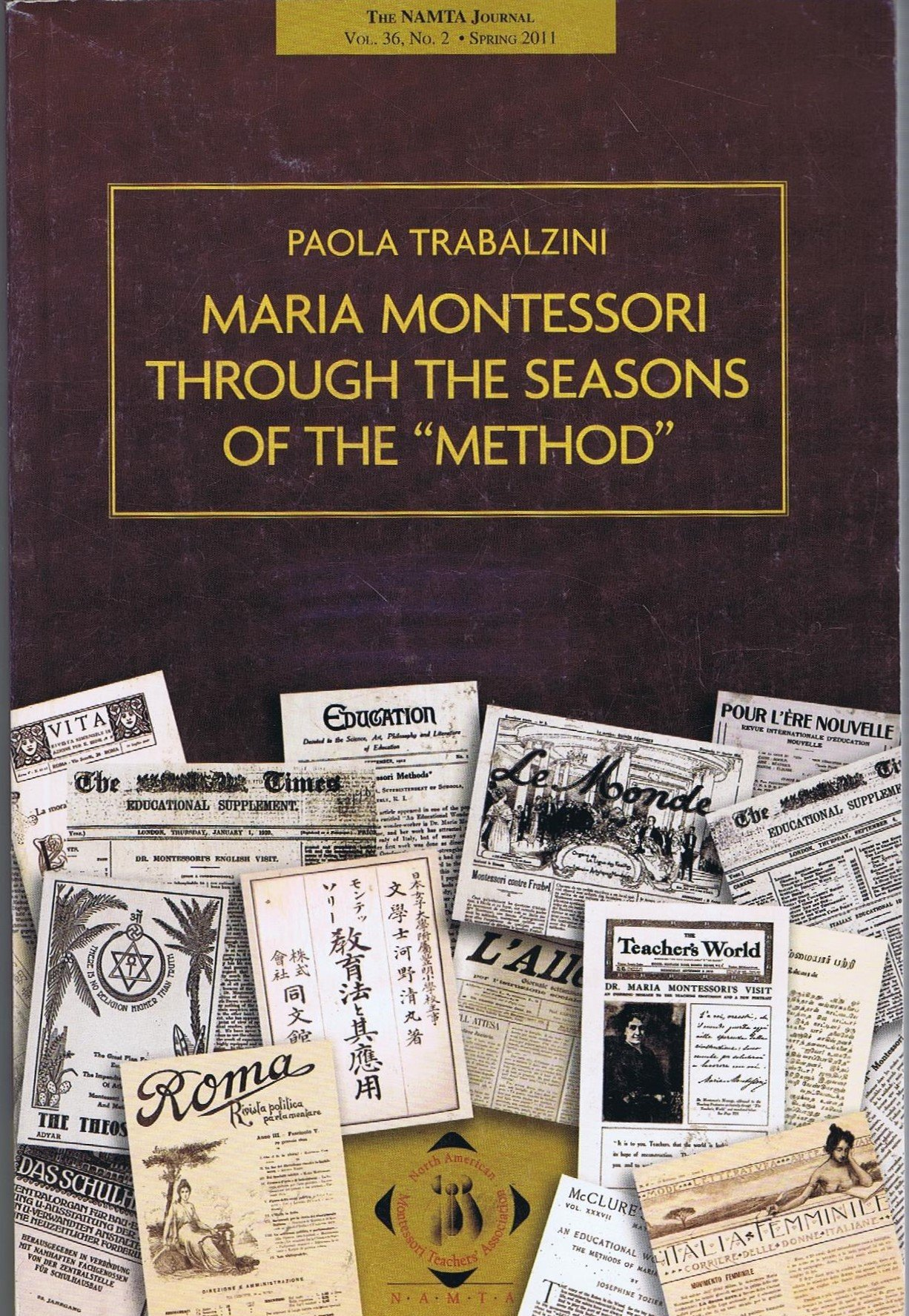 "Download Maria Montessori Through the Seasons of the ""Method"" The NAMTA Journal Vol. 36. No.2 . Spring 2011 pdf epub"