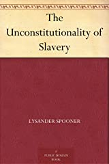 The Unconstitutionality of Slavery Kindle Edition