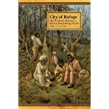 City of Refuge: Slavery and Petit Marronage in the Great Dismal Swamp, 1763–1856 (Race in the Atlantic World, 1700–1900 Ser.