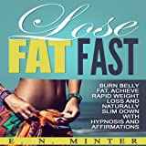 Lose Fat Fast: Burn Belly Fat, Achieve Rapid Weight Loss and Naturally Slim Down with Hypnosis and Affirmations