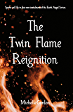 The Twin Flame Reignition (Earth Angel Series Book 9)