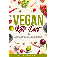 Vegan Keto Diet: The Essential Guide to the Ketogenic Diet for Vegans; Includes Low-Carb Vegan Keto Recipes and a 4-Week Meal Prep Plan; Lose Weight, Live Longer, and Be Healthier (English Edition)
