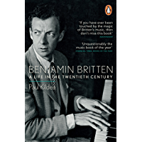Benjamin Britten: A Life in the Twentieth Century (English Edition)