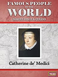 Famous People of the World – Famous Kings & Queens – Catherine De Medici