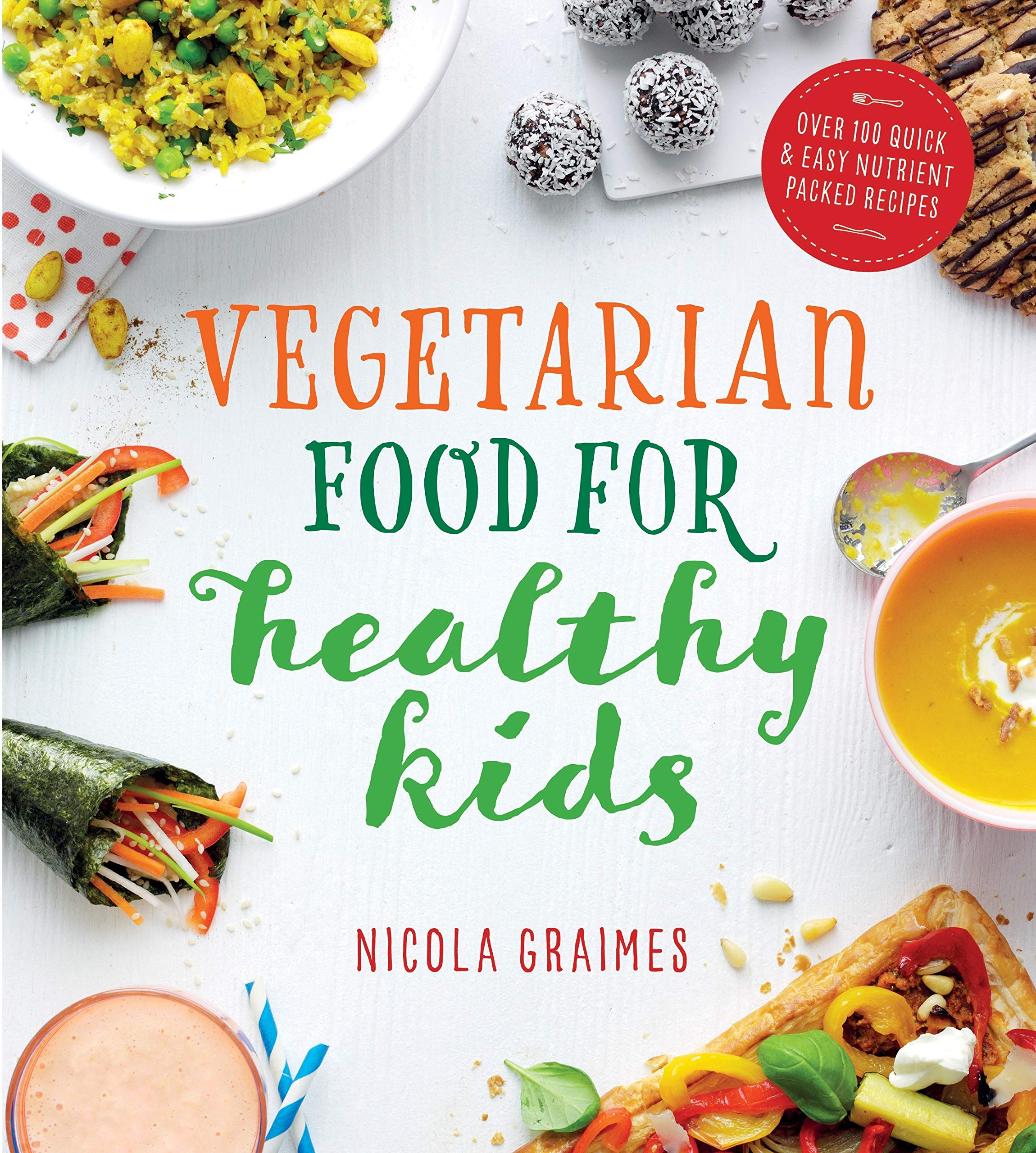 Vegetarian Food For Healthy Kids Over 100 Quick And Easy Nutrient