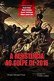 A resistência ao Golpe de 2016 (Projeto Editorial Praxis)