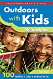 Outdoors with Kids Philadelphia: 100 Fun Places To Explore In And Around The City (AMC Outdoors with Kids)