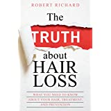The TRUTH about Hair Loss: What You Need to Know about Your Hair, Treatment, and Prevention (Hair Loss cure, Alopecia, MPB, M