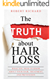 The TRUTH about Hair Loss: What You Need to Know about Your Hair, Treatment, and Prevention (Hair Loss cure, Alopecia…