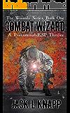 Combat Wizard: A Paranormal-ESP Thriller (The Wizards Series Book 1)
