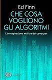 Che cosa vogliono gli algoritmi?: L'immaginazione nell'era dei computer (Piccola biblioteca Einaudi. I Maverick Vol. 694)