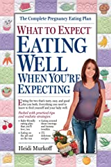 What to Expect: Eating Well When You're Expecting Kindle Edition