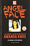 Angel Face: Sex, Murder and the Inside Story of Amanda Knox