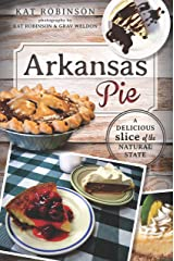 Arkansas Pie: A Delicious Slice of The Natural State (American Palate) Kindle Edition