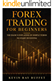 Forex Trading for Beginners: The Basics Explained in Simple Terms to Start Investing