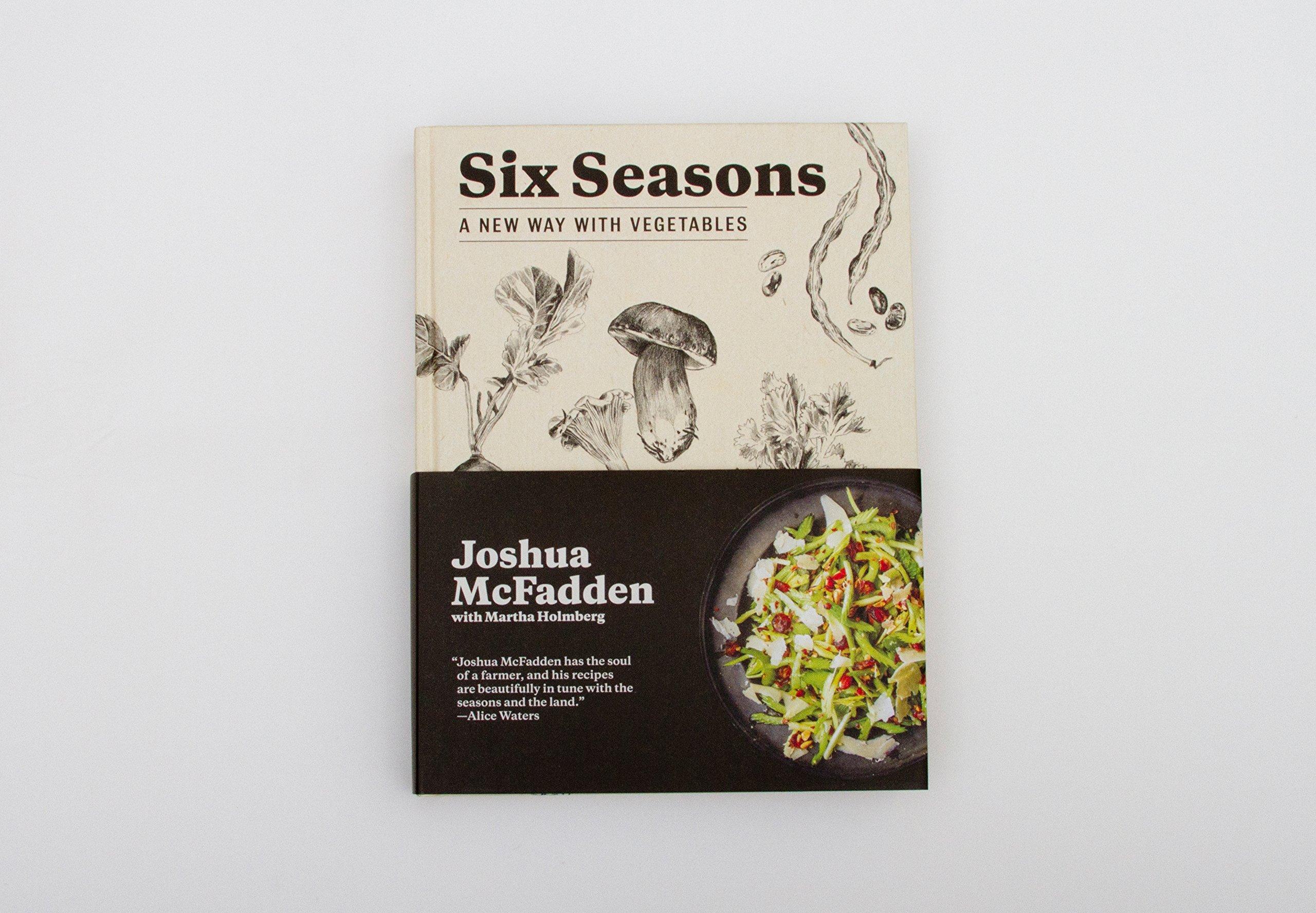 Six Seasons: A New Way With Vegetables: Joshua McFadden, Martha Holmberg:  9781579656317: Amazon.com: Books