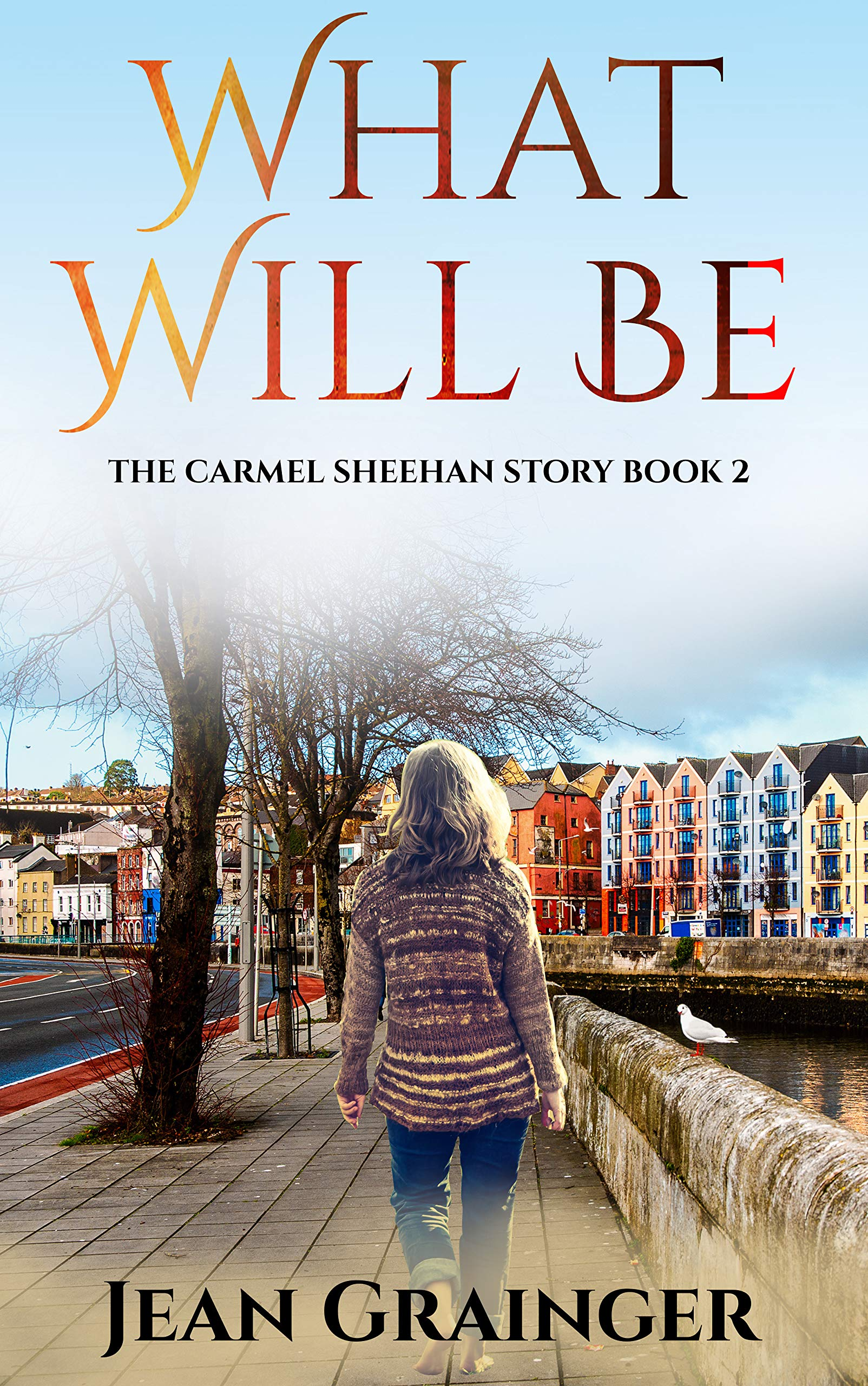 What Will Be: The Carmel Sheehan Series - Book 3