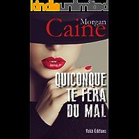 QUICONQUE TE FERA DU MAL (French Edition)