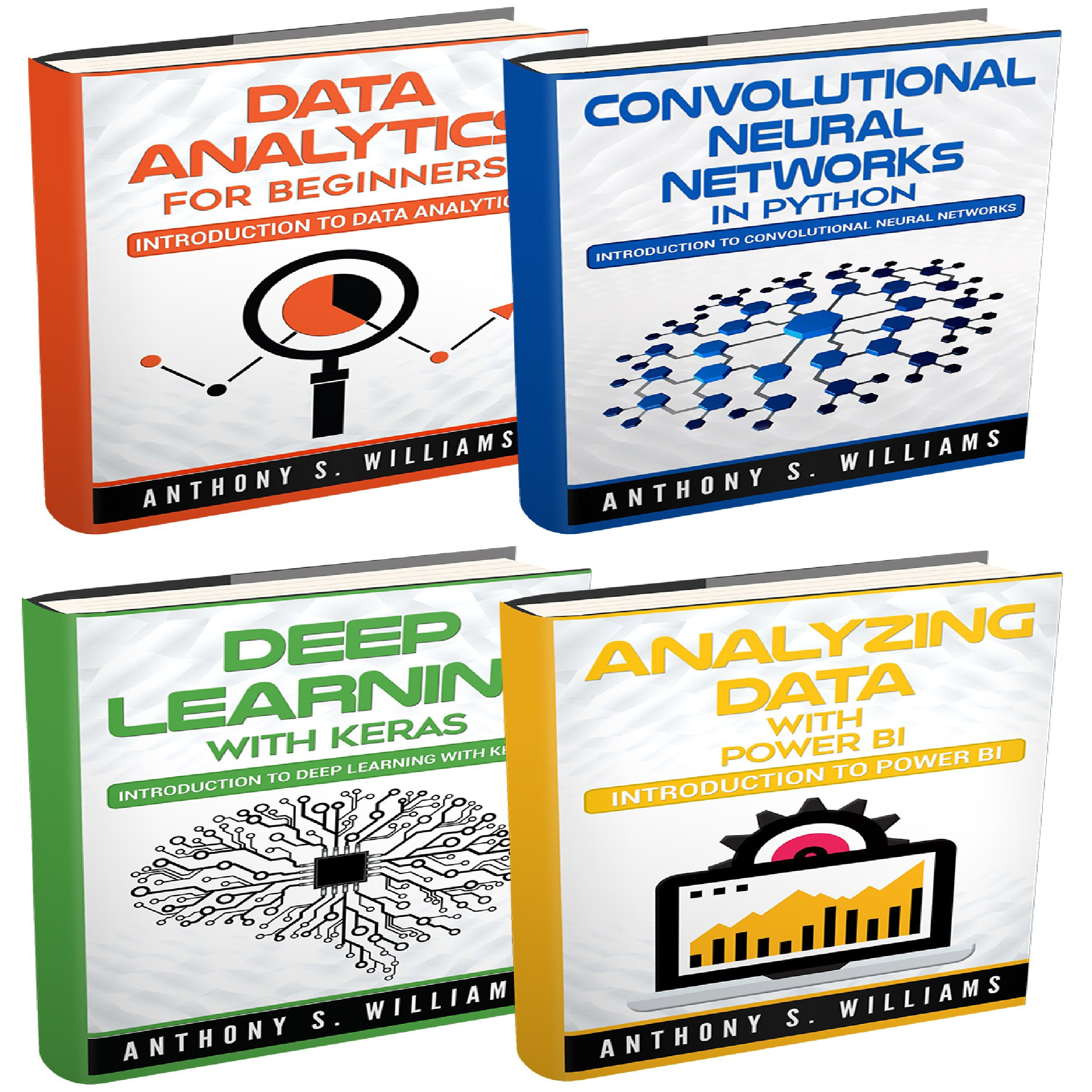 Big Data: 4 Manuscripts: Data Analytics for Beginners, Deep Learning with Keras, Analyzing Data with Power BI, Convolutional Neural Networks in Python