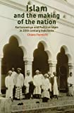 Islam and the Making of the Nation: Kartosuwiryo and Political Islam in 20th Century Indonesia (Verhandelingen Van Het Koninklijk Instituut Voor Taal-, Land)