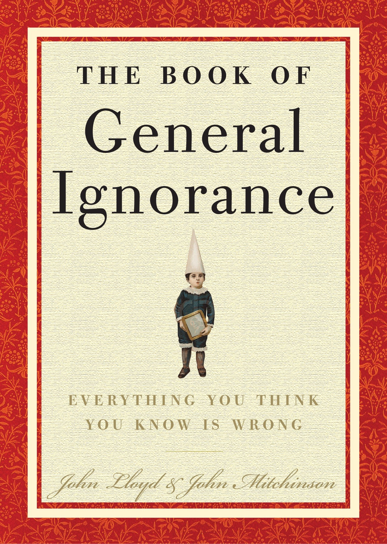 The Book of General Ignorance: John Mitchinson, John Lloyd: 9780307394910:  Amazon.com: Books