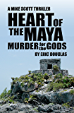 Heart of the Maya: Murder for the Gods (A Mike Scott Thriller Book 5)