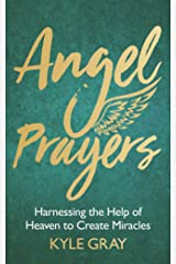 Angel Prayers: Harnessing the Help of Heaven to Create Miracles Hardcover