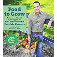 Food to Grow Low Price Edition: A simple, no-fail guide to growing your own vegetables, fruits and herbs