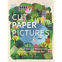Cut Paper Pictures: Turn Your Art and Photos