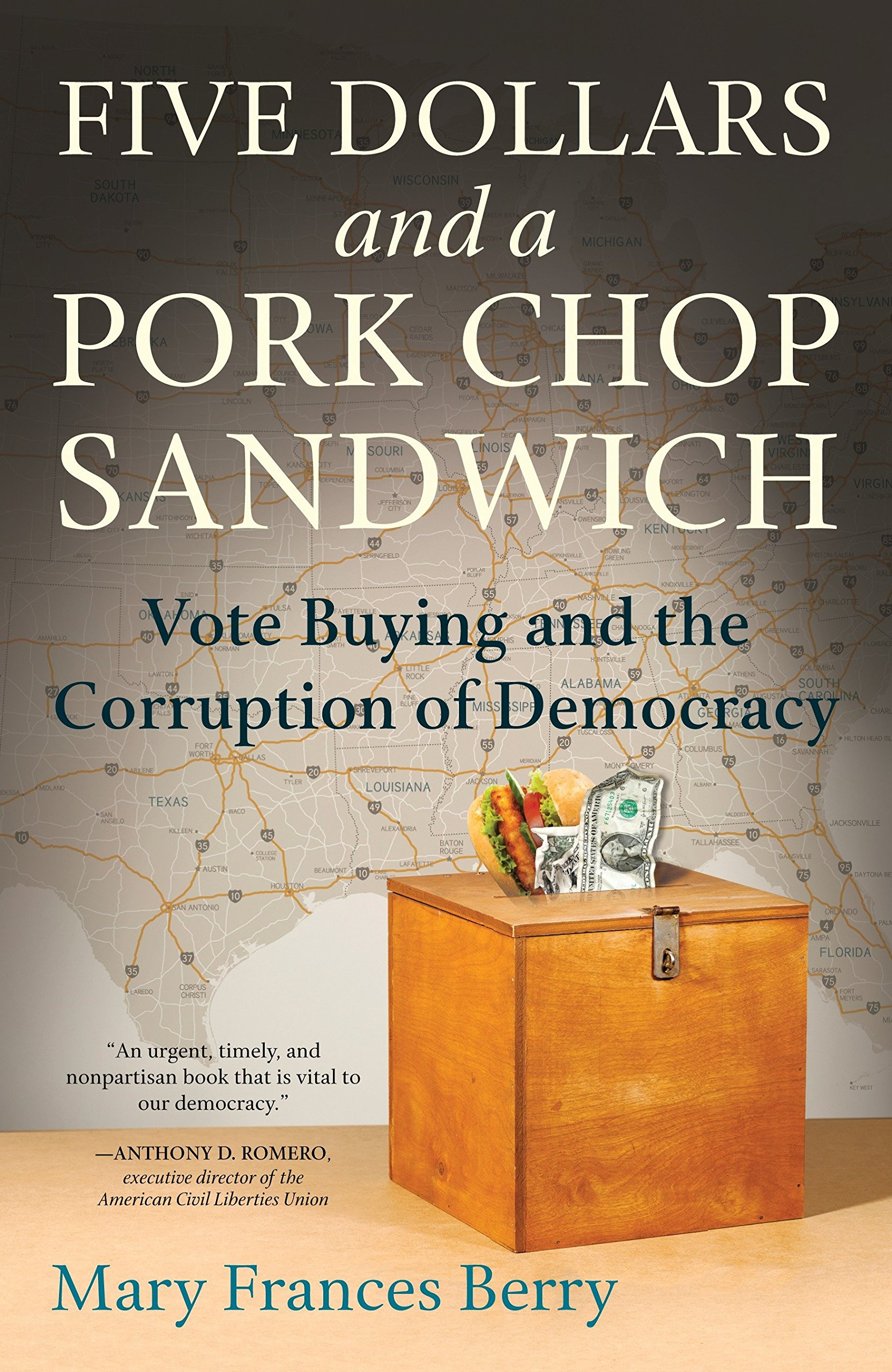 Five Dollars and a Pork Chop Sandwich: Vote Buying and the Corruption of  Democracy: Mary Frances Berry: 9780807061985: Amazon.com: Books