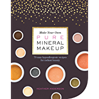 Make Your Own Pure Mineral Makeup: 79 Easy Hypoallergenic Recipes for Radiant Beauty (English Edition)
