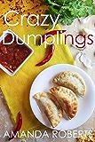 The Crazy Dumplings Cookbook: A Fun Asian Fusion Cookbook