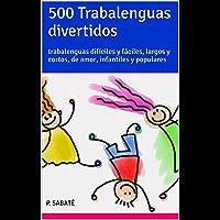 500 Trabalenguas divertidos: trabalenguas difíciles y fáciles, largos y cortos, de amor, infantiles y populares (Spanish…