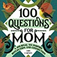 100 Questions for Mom: A Journal to Inspire Reflection and Connection