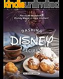 Dashing Disney Recipes: Recreate Wonderful Disney Magic in Your Kitchen!