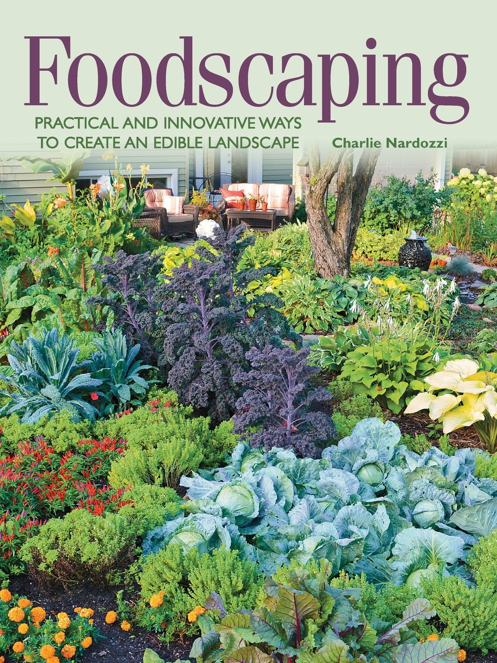 Creative environments landscape co edible gardens - Foodscaping Practical And Innovative Ways To Create An Edible Landscape Charlie Nardozzi 9781591866275 Amazon Com Books