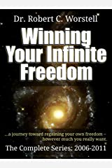 Winning Your Infinite Freedom The Complete Series 2006-2011 - A Journey Toward Regaining Your Own Freedom, However Much You Really Want (Go Thunk Yourself Book 6) Kindle Edition
