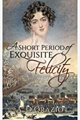 A Short Period of Exquisite Felicity Kindle Edition